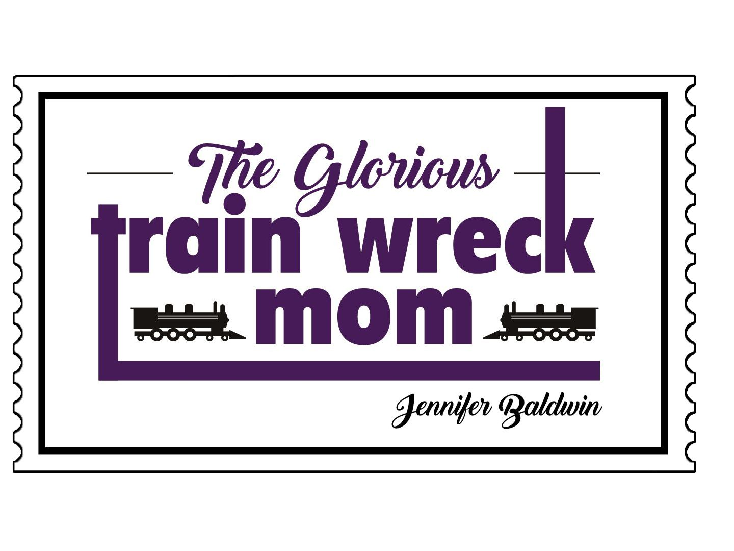 The Glorious Train Wreck Mom